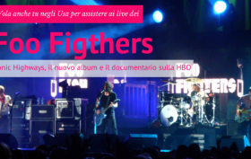 I Foo Fighters percorrono le Sonic Highways con il nuovo album e un documentario. Partecipa al contest di Virgin Radio Italia